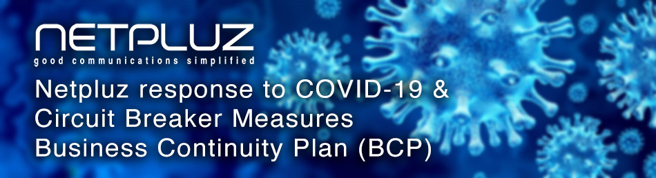 Netpluz response to COVID-19 & Circuit Breaker Measures – Business Continuity Plan (BCP)