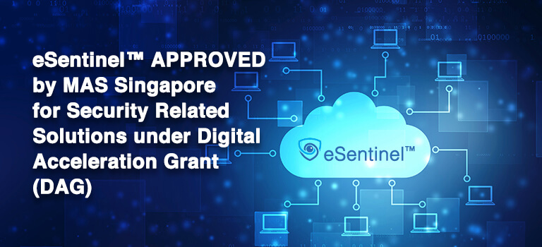 eSentinel™ approved by MAS Singapore for Security Related Solutions under Digital Acceleration Grant (DAG)